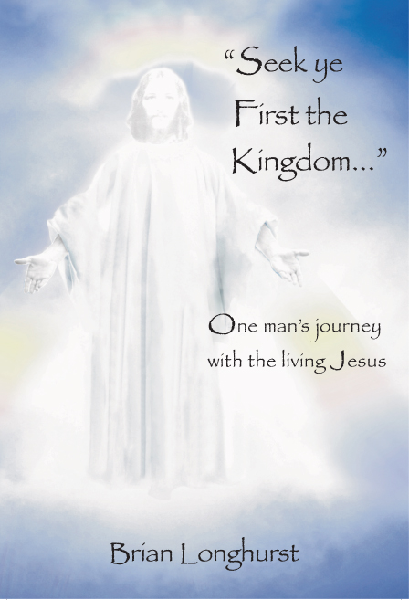 "Front cover of ""Seek ye First the Kingdom..."" One man's journey with the living Jesus"